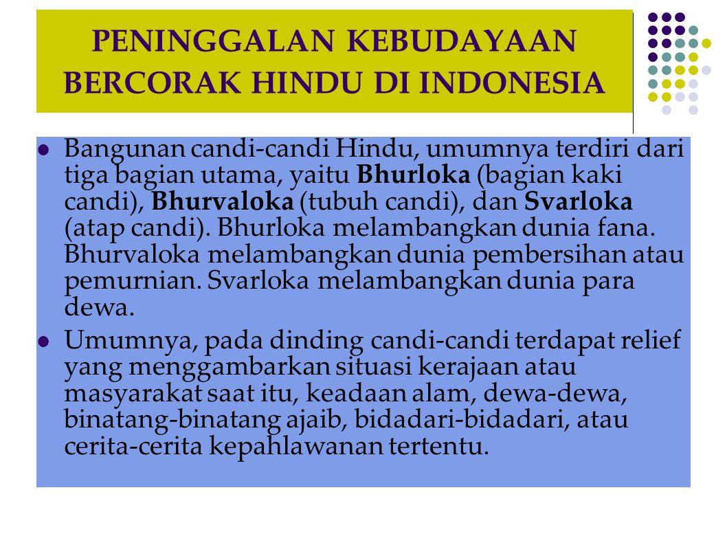 PENINGGALAN KEBUDAYAAN BERCORAK HINDU DI INDONESIA  Bangunan candi-candi Hindu, umumnya terdiri dari tiga bagian utama, yaitu Bhurloka (bagian kaki c