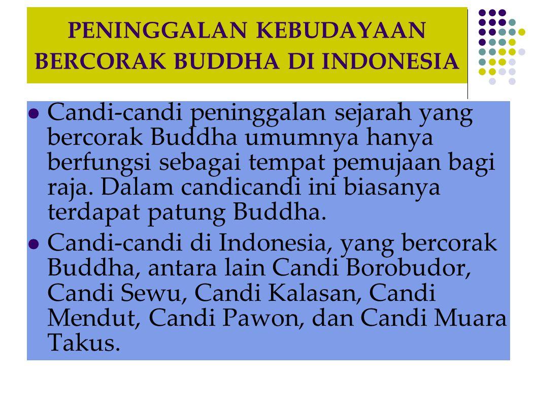 PENINGGALAN KEBUDAYAAN BERCORAK BUDDHA DI INDONESIA  Candi-candi peninggalan sejarah yang bercorak Buddha umumnya hanya berfungsi sebagai tempat pemu