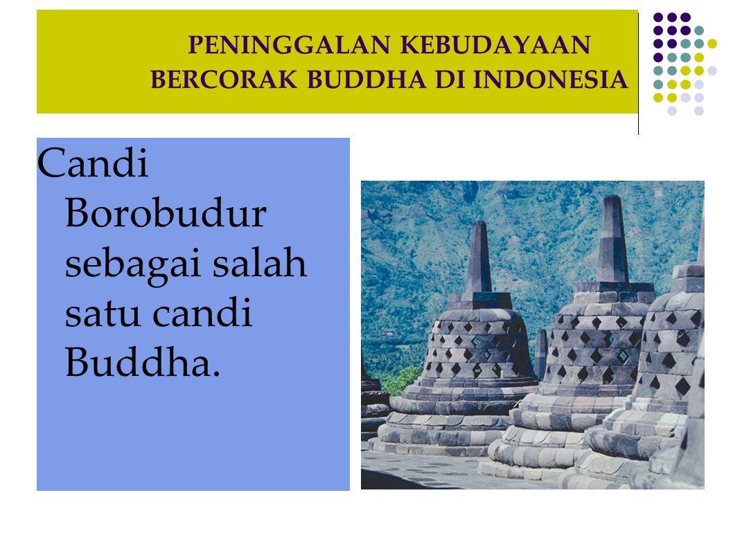 PENINGGALAN KEBUDAYAAN BERCORAK BUDDHA DI INDONESIA Candi Borobudur sebagai salah satu candi Buddha.