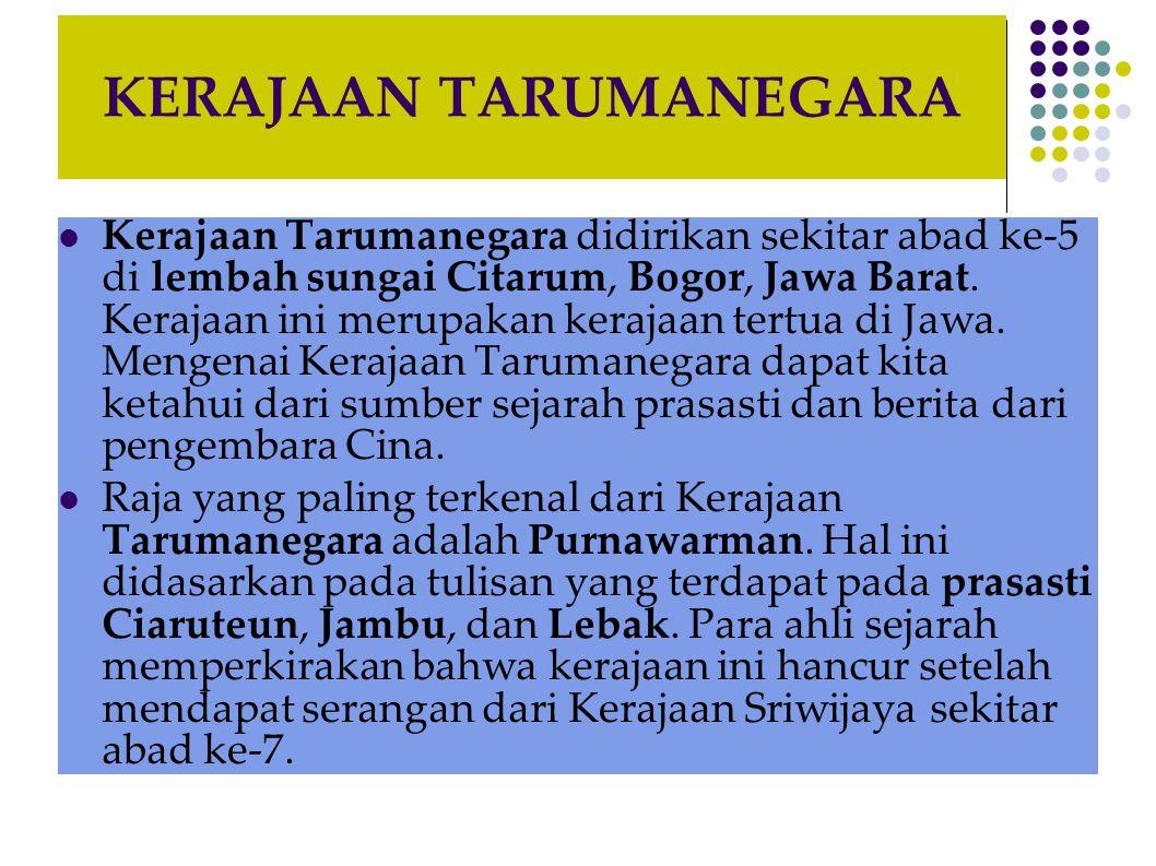 KERAJAAN TARUMANEGARA  Kerajaan Tarumanegara didirikan sekitar abad ke-5 di lembah sungai Citarum, Bogor, Jawa Barat. Kerajaan ini merupakan kerajaan