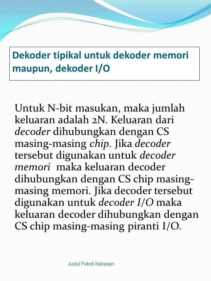Dekoder tipikal untuk dekoder memori maupun, dekoder I/O Untuk N-bit masukan, maka jumlah keluaran adalah 2N.