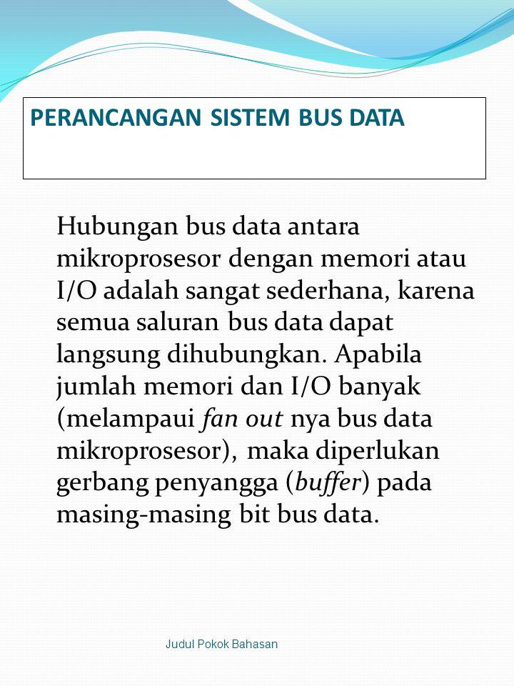 PERANCANGAN SISTEM BUS DATA Hubungan bus data antara mikroprosesor dengan memori atau I/O adalah sangat sederhana, karena semua saluran bus data dapat langsung dihubungkan.