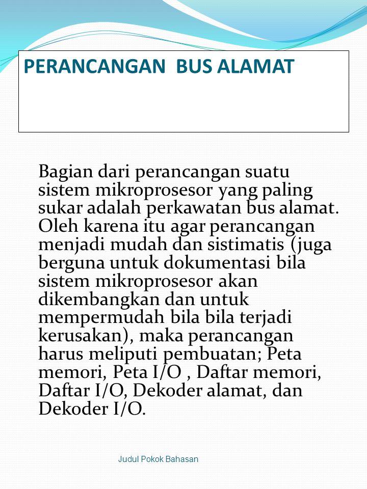 PERANCANGAN BUS ALAMAT Bagian dari perancangan suatu sistem mikroprosesor yang paling sukar adalah perkawatan bus alamat.