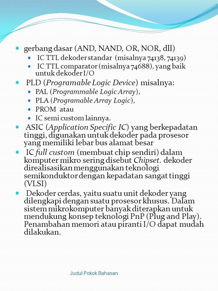  gerbang dasar (AND, NAND, OR, NOR, dll)  IC TTL dekoder standar (misalnya 74138, 74139)  IC TTL comparator (misalnya 74688), yang baik untuk dekoder I/O  PLD (Programable Logic Device) misalnya:  PAL (Programmable Logic Array),  PLA (Programable Array Logic),  PROM atau  IC semi custom lainnya.
