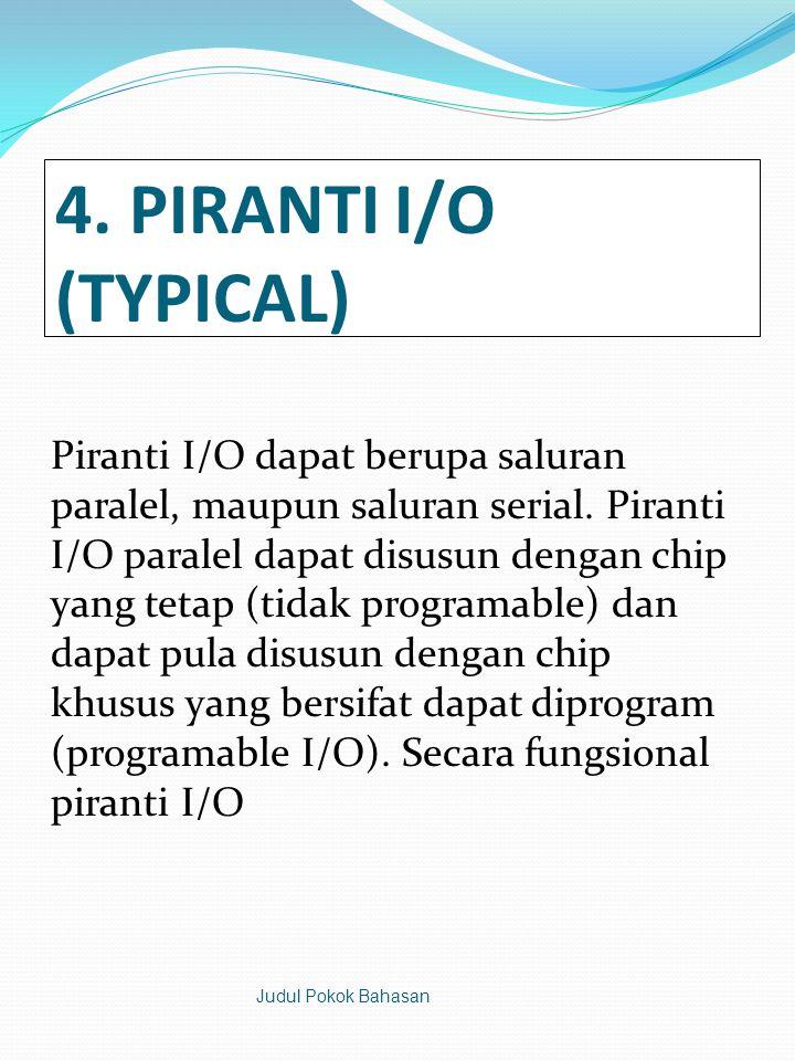 4.PIRANTI I/O (TYPICAL) Piranti I/O dapat berupa saluran paralel, maupun saluran serial.