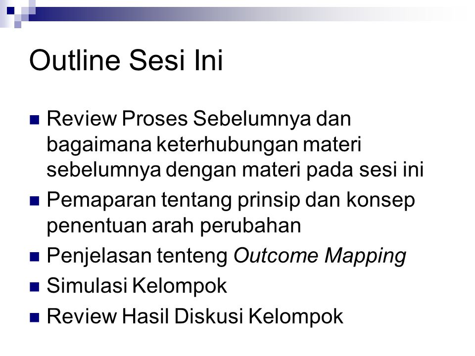 Outcome Mapping berusaha menjawab 4 pertanyaan kunci Mengapa?Visi yang ingin dicapai Siapa?Mitra langsung program Apa.