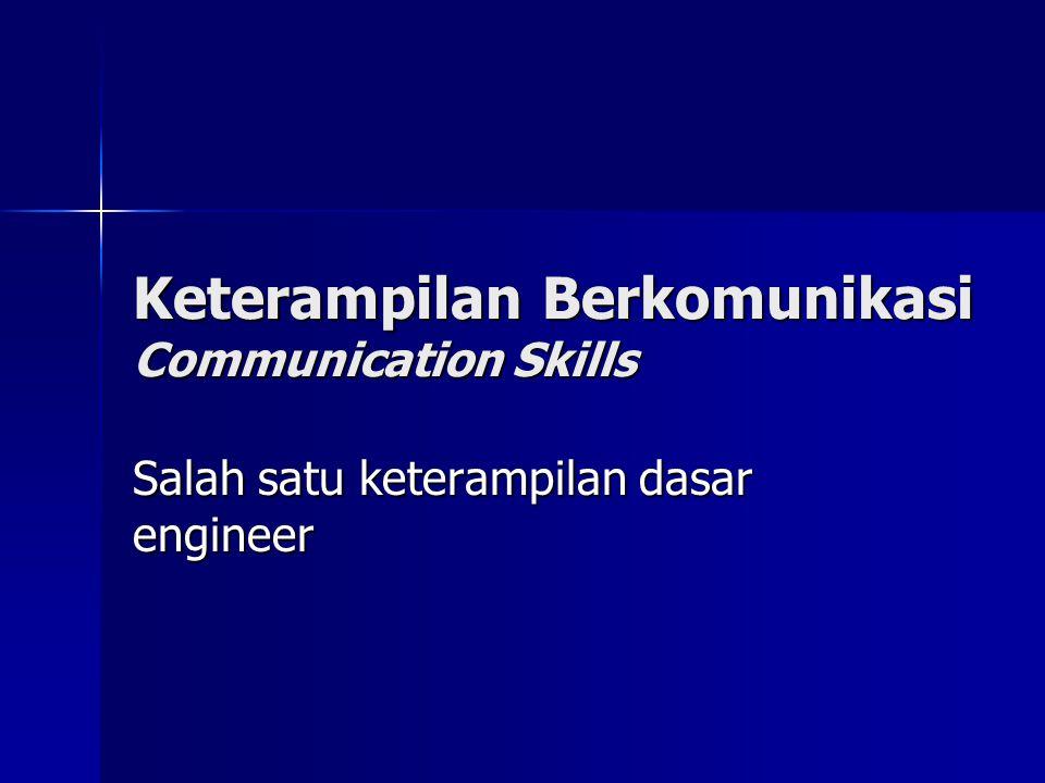 Keterampilan Berkomunikasi Communication Skills Salah satu keterampilan dasar engineer