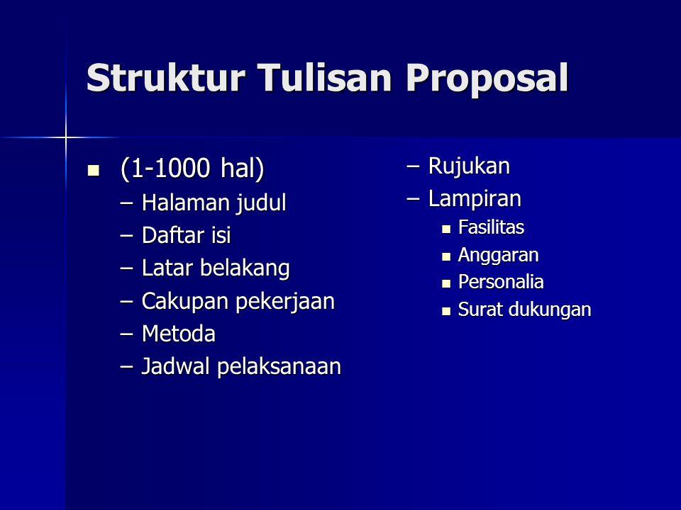 Struktur Tulisan Proposal  (1-1000 hal) –Halaman judul –Daftar isi –Latar belakang –Cakupan pekerjaan –Metoda –Jadwal pelaksanaan –Rujukan –Lampiran