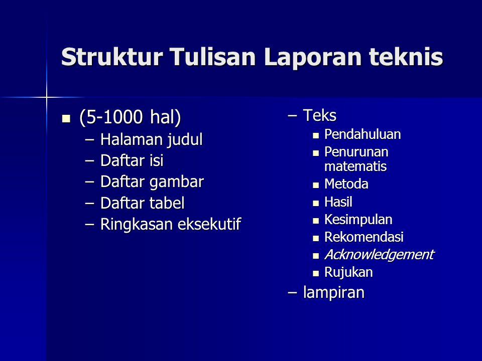 Struktur Tulisan Laporan teknis  (5-1000 hal) –Halaman judul –Daftar isi –Daftar gambar –Daftar tabel –Ringkasan eksekutif –Teks  Pendahuluan  Penu