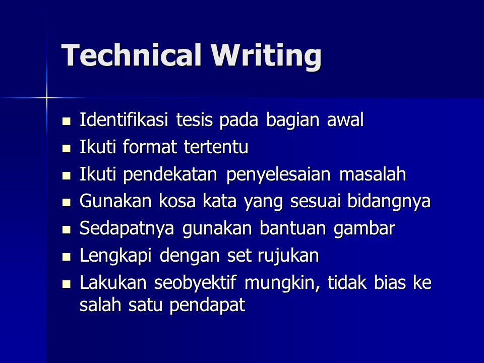 Technical Writing  Identifikasi tesis pada bagian awal  Ikuti format tertentu  Ikuti pendekatan penyelesaian masalah  Gunakan kosa kata yang sesua