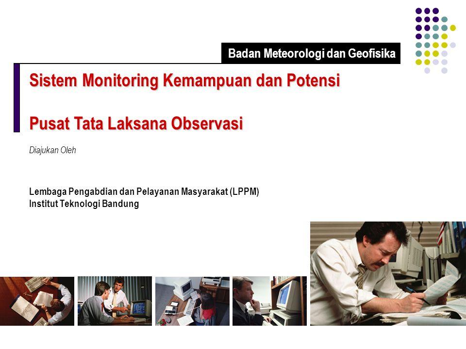 Sistem Monitoring Kemampuan dan Potensi Pusat Tata Laksana Observasi Diajukan Oleh Lembaga Pengabdian dan Pelayanan Masyarakat (LPPM) Institut Teknologi Bandung Badan Meteorologi dan Geofisika