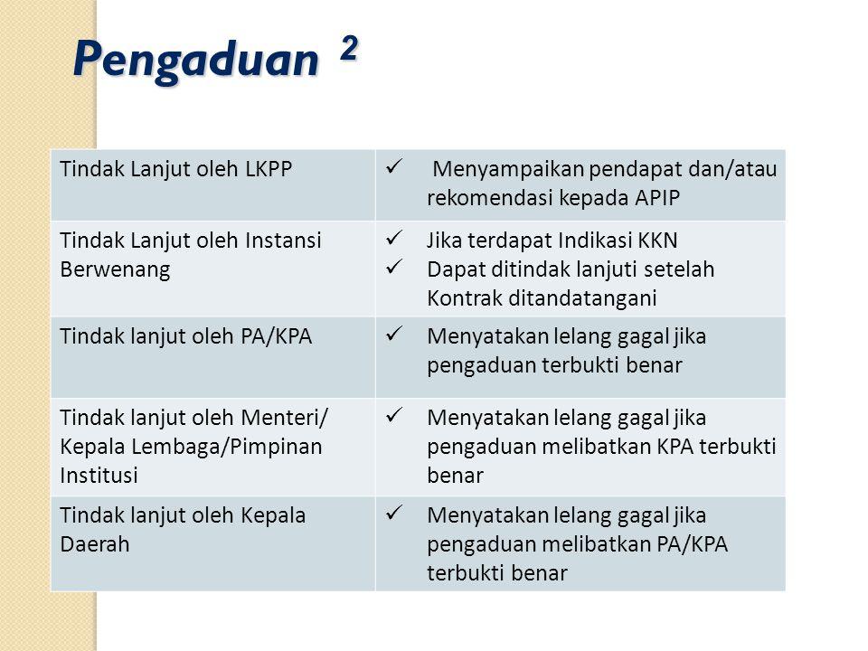 Pengaduan 2 Tindak Lanjut oleh LKPP  Menyampaikan pendapat dan/atau rekomendasi kepada APIP Tindak Lanjut oleh Instansi Berwenang  Jika terdapat Ind