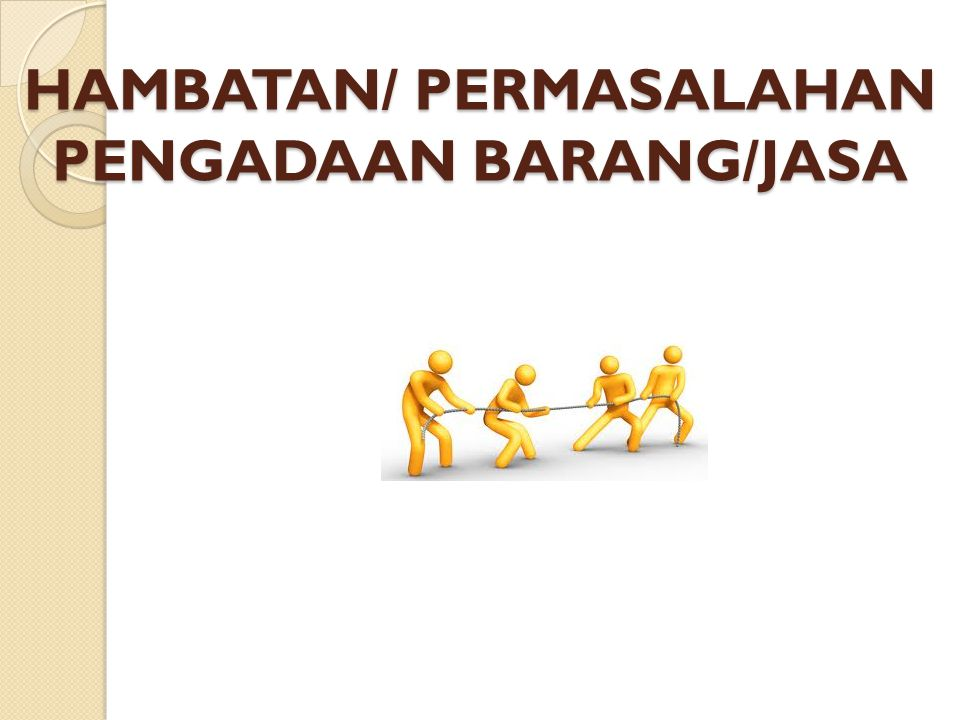 HAMBATAN/ PERMASALAHAN PENGADAAN BARANG/JASA