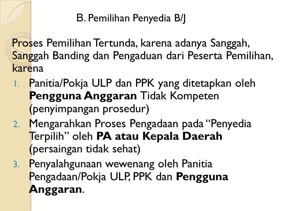 Proses Pemilihan Tertunda, karena adanya Sanggah, Sanggah Banding dan Pengaduan dari Peserta Pemilihan, karena 1. Panitia/Pokja ULP dan PPK yang ditet