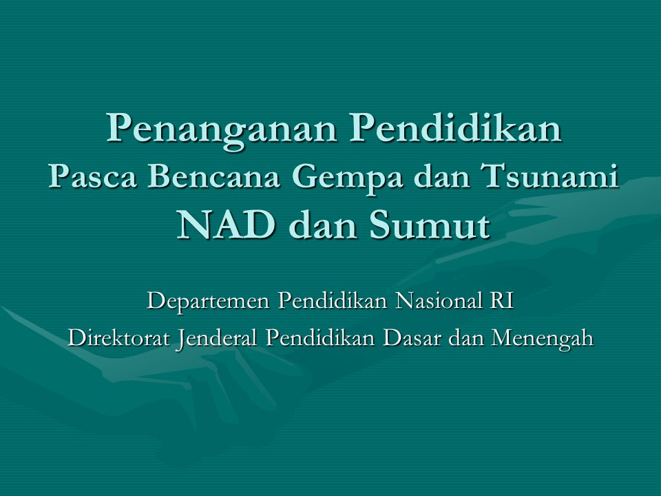 Tabel Jumlah Bangunan Sekolah yang Hancur dan Rusak Berat di Propinsi NAD & Sumut (Data per 31 Jan 2005) Jenis Sekolah Jumlah Hancur Rusak Berat Taman Kanak-Kanak (TK) 6917 Sekolah Dasar (SD) 239493 Sekolah Menengah Pertama (SMP) 58109 Sekolah Menengah Atas (SMA) 2451 Sekolah Menengah Kejuruan (SMK) 29 Data Primer Posko Aceh Dikdasmen
