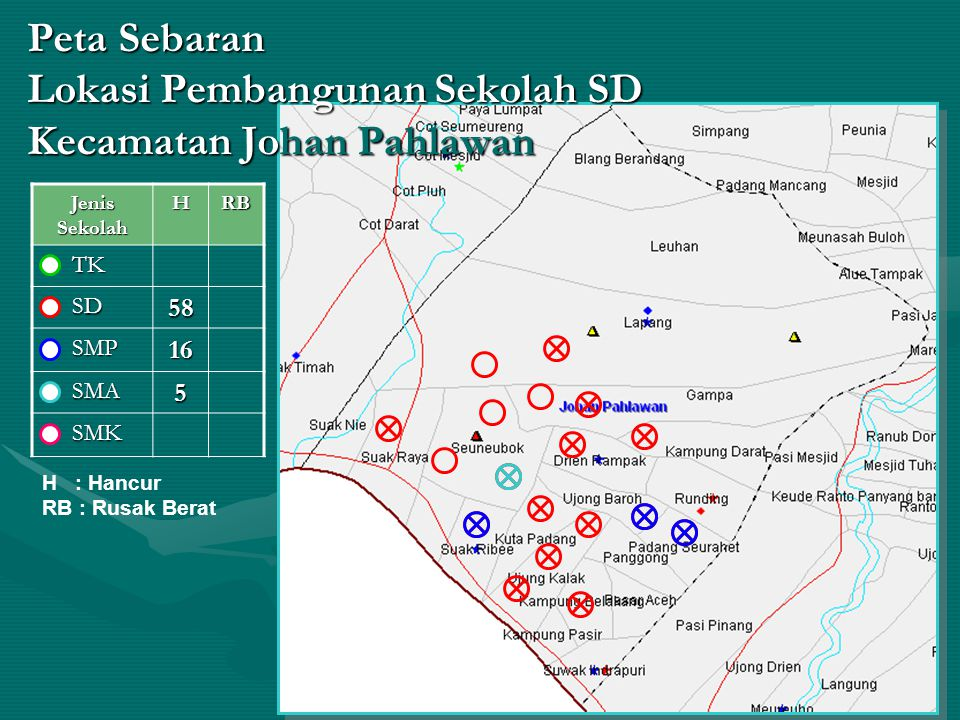 Peta Sebaran Lokasi Pembangunan Sekolah SD Kecamatan Johan Pahlawan Jenis Sekolah HRB TK TK SD SD58 SMP SMP16 SMA SMA5 SMK SMK H : Hancur RB : Rusak B