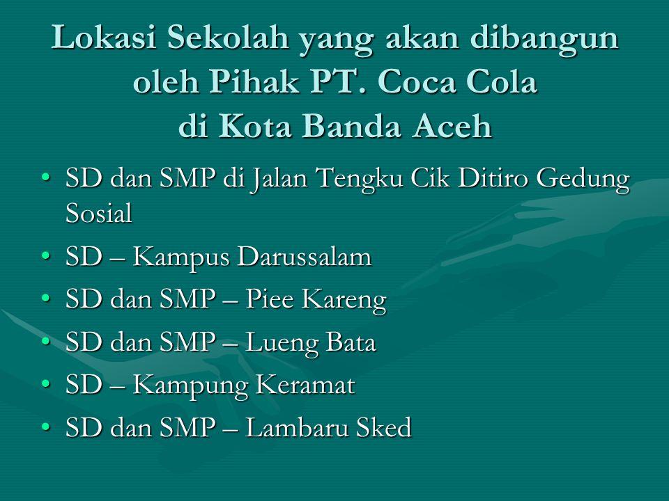 Lokasi Sekolah yang akan dibangun oleh Pihak PT. Coca Cola di Kota Banda Aceh •SD dan SMP di Jalan Tengku Cik Ditiro Gedung Sosial •SD – Kampus Daruss