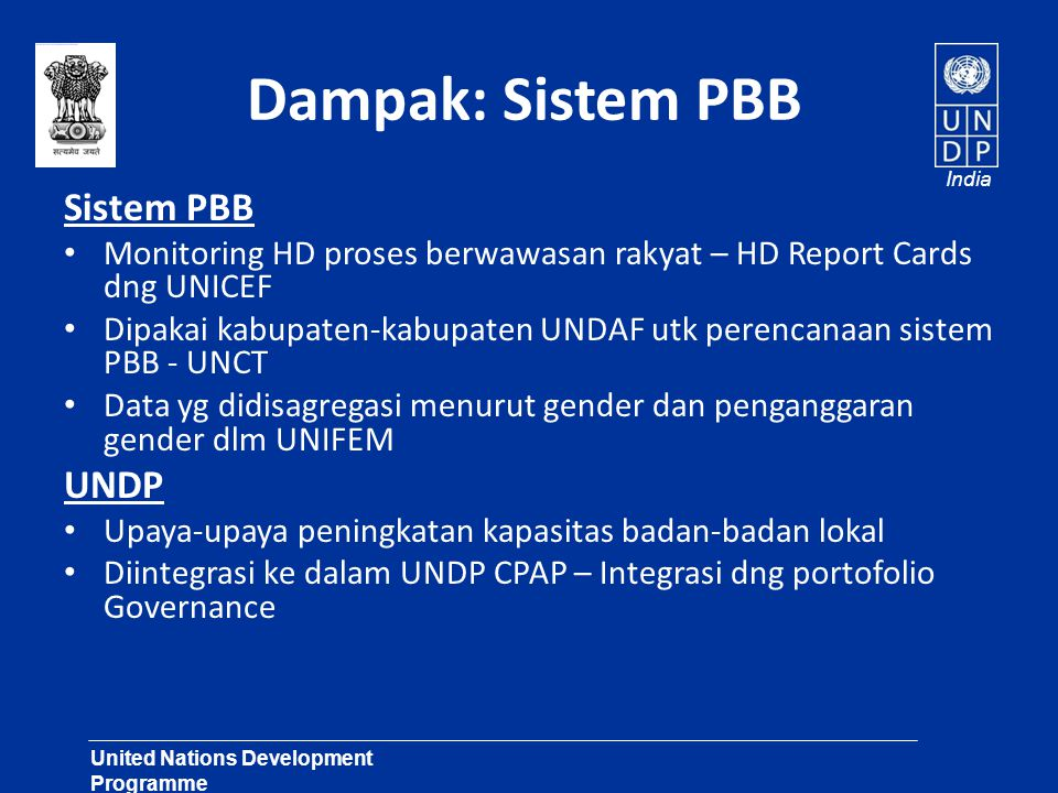 United Nations Development Programme Lasting Solutions for Development Challenges India Dampak: Sistem PBB Sistem PBB • Monitoring HD proses berwawasa