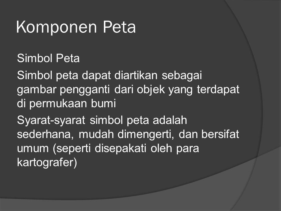 Komponen Peta Simbol Peta Simbol peta dapat diartikan sebagai gambar pengganti dari objek yang terdapat di permukaan bumi Syarat-syarat simbol peta ad