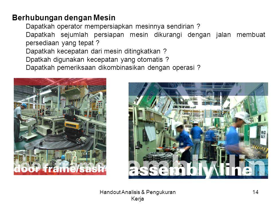 Handout Analisis & Pengukuran Kerja 14 Berhubungan dengan Mesin Dapatkah operator mempersiapkan mesinnya sendirian .
