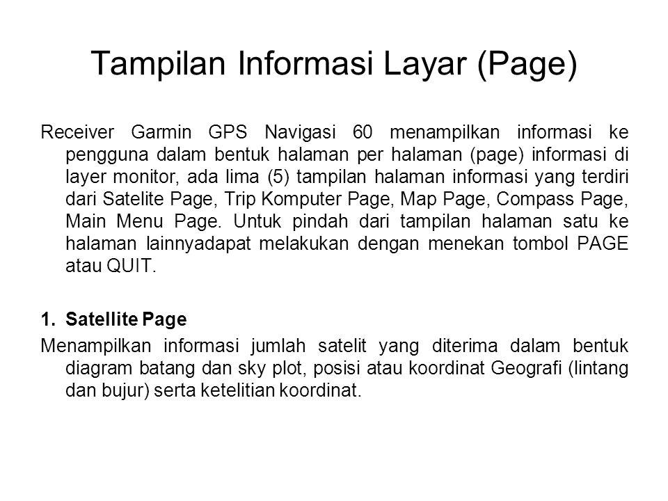 Tampilan Informasi Layar (Page) Receiver Garmin GPS Navigasi 60 menampilkan informasi ke pengguna dalam bentuk halaman per halaman (page) informasi di