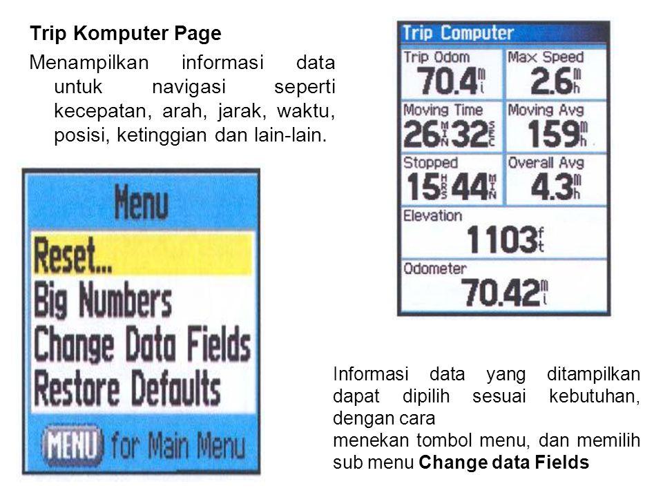 Trip Komputer Page Menampilkan informasi data untuk navigasi seperti kecepatan, arah, jarak, waktu, posisi, ketinggian dan lain-lain. Informasi data y