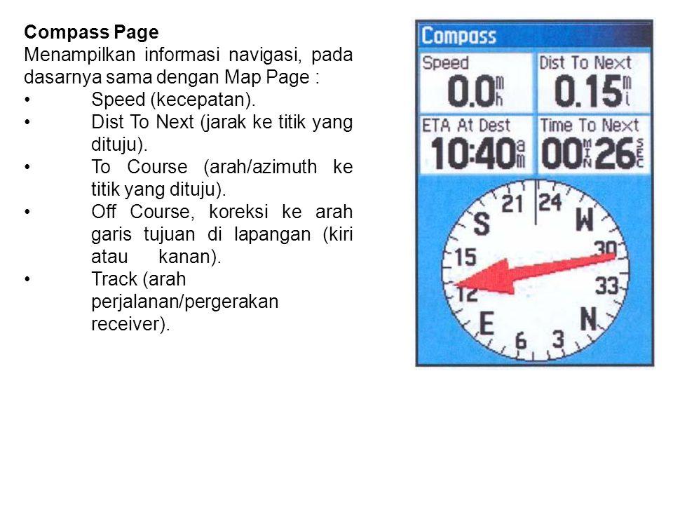 Compass Page Menampilkan informasi navigasi, pada dasarnya sama dengan Map Page : •Speed (kecepatan). •Dist To Next (jarak ke titik yang dituju). •To