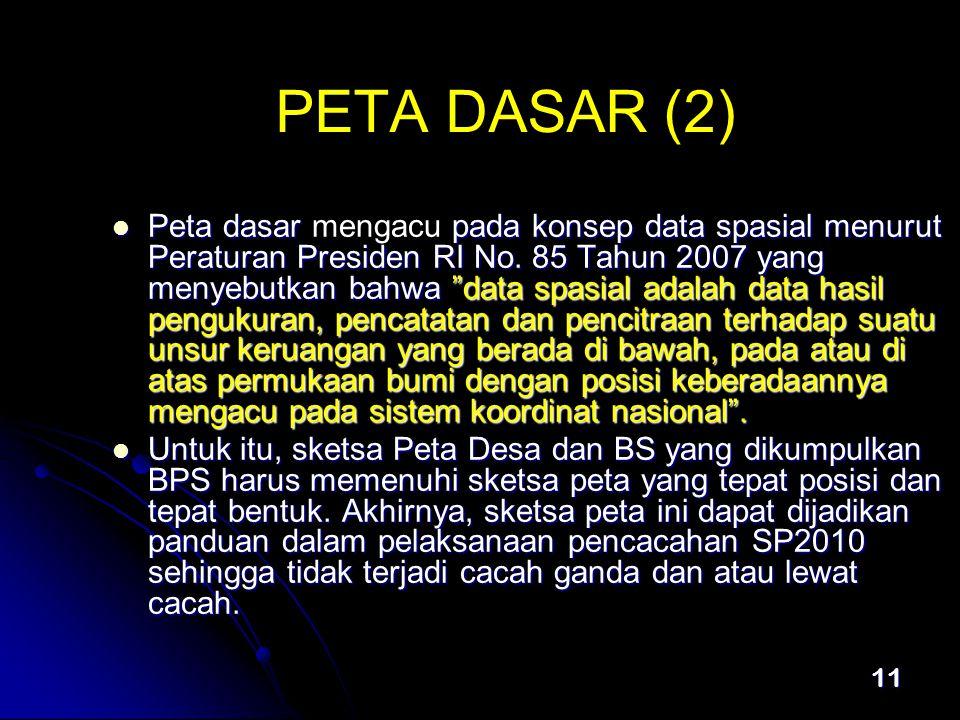 11 PETA DASAR (2)  Peta dasar pada konsep data spasial menurut Peraturan Presiden RI No.
