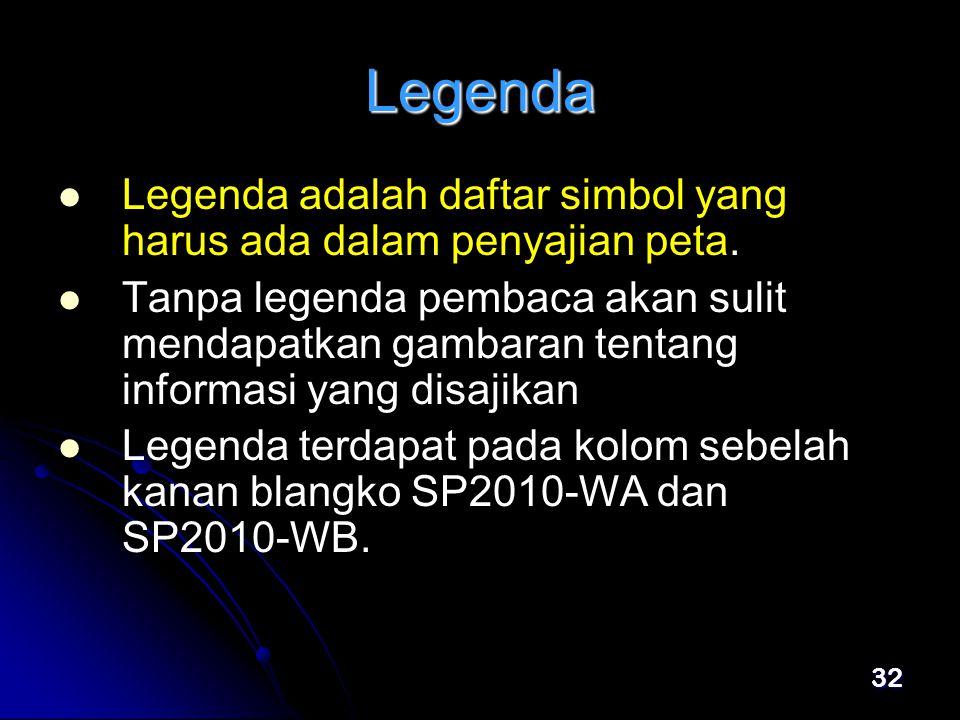 32 Legenda   Legenda adalah daftar simbol yang harus ada dalam penyajian peta.