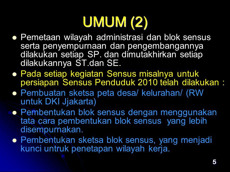 5 UMUM (2)   Pemetaan wilayah administrasi dan blok sensus serta penyempurnaan dan pengembangannya dilakukan setiap SP.