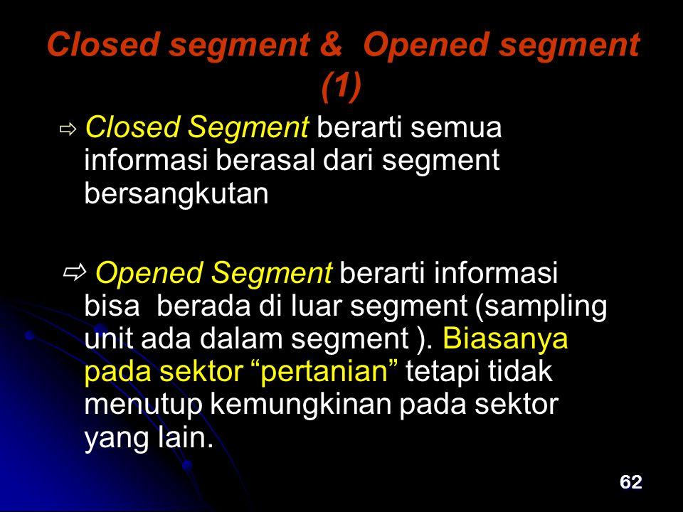 62 Closed segment & Opened segment (1)   Closed Segment berarti semua informasi berasal dari segment bersangkutan  Opened Segment berarti informasi bisa berada di luar segment (sampling unit ada dalam segment ).