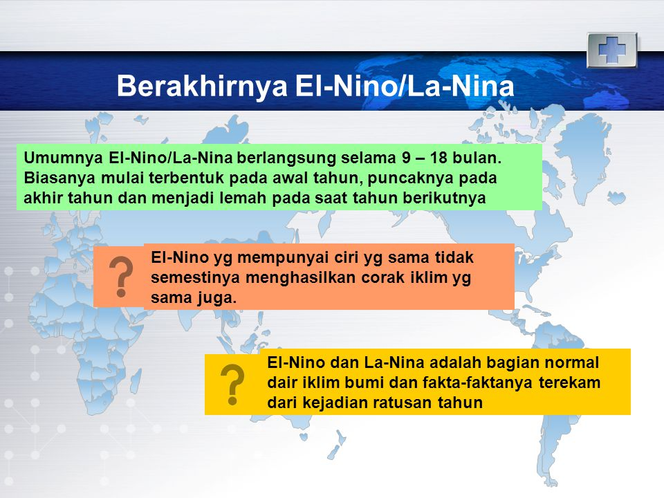Berakhirnya El-Nino/La-Nina Umumnya El-Nino/La-Nina berlangsung selama 9 – 18 bulan.