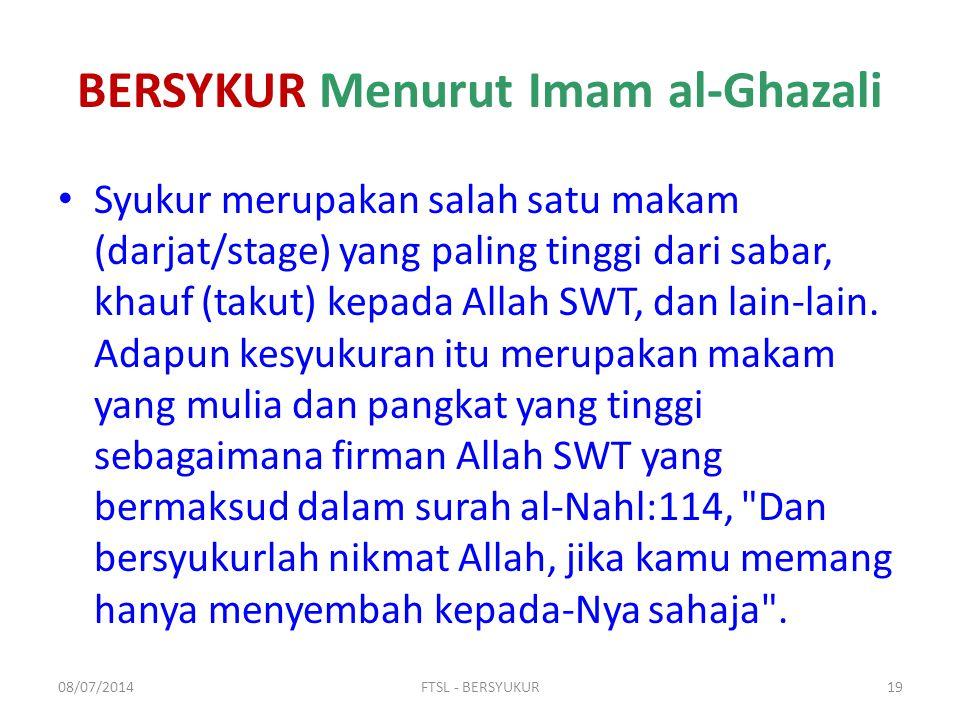 BERSYKUR Menurut Imam al-Ghazali Syukur merupakan salah satu makam (darjat/stage) yang paling tinggi dari sabar, khauf (takut) kepada Allah SWT, dan l
