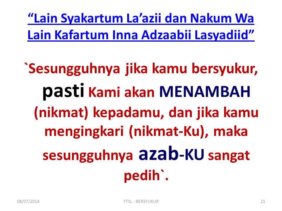 """Lain Syakartum La'azii dan Nakum Wa Lain Kafartum Inna Adzaabii Lasyadiid"" `Sesungguhnya jika kamu bersyukur, pasti Kami akan MENAMBAH (nikmat) kepad"