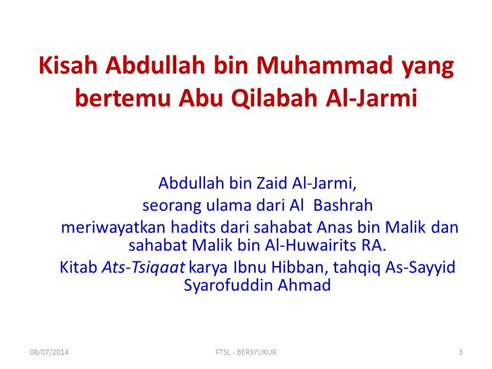 Kisah Abdullah bin Muhammad yang bertemu Abu Qilabah Al-Jarmi Abdullah bin Zaid Al-Jarmi, seorang ulama dari Al Bashrah meriwayatkan hadits dari sahab