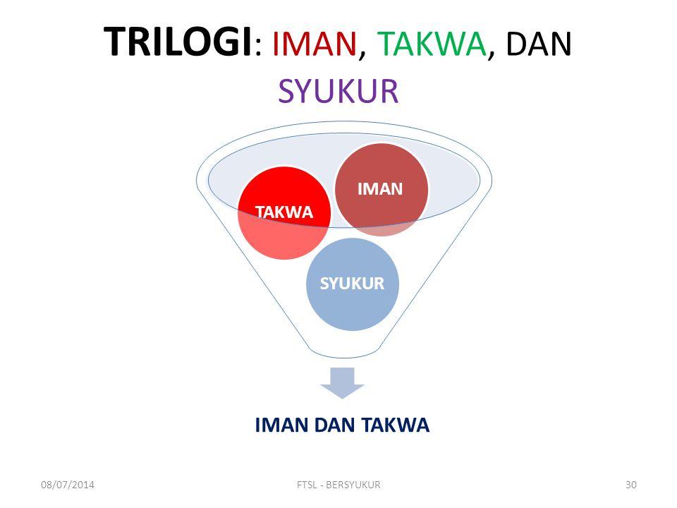 TRILOGI : IMAN, TAKWA, DAN SYUKUR IMAN DAN TAKWA SYUKURTAKWAIMAN 08/07/201430FTSL - BERSYUKUR