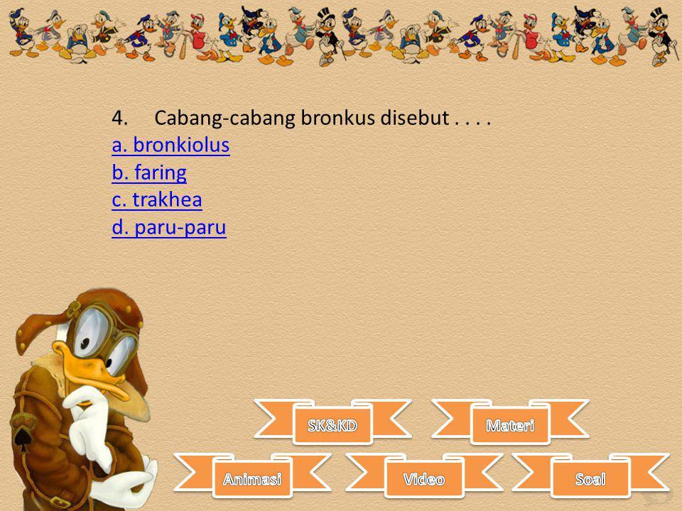 4. Cabang-cabang bronkus disebut.... a. bronkiolus a. bronkiolus b. faring c. trakhea d. paru-paru