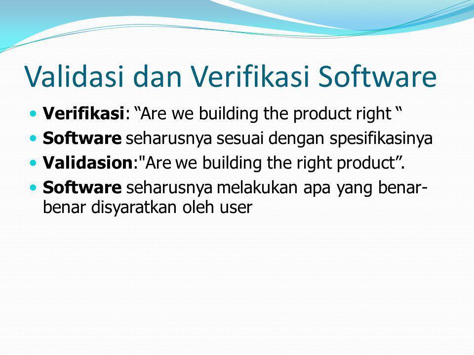 """Validasi dan Verifikasi Software Verifikasi: """"Are we building the product right """" Software seharusnya sesuai dengan spesifikasinya Validasion:"""