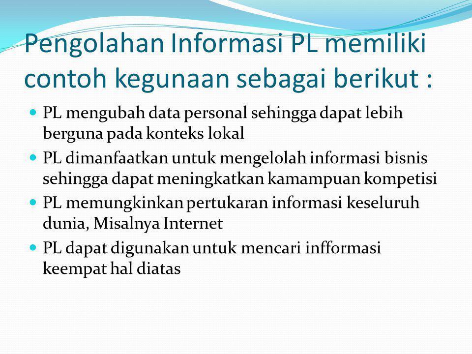 Pengolahan Informasi PL memiliki contoh kegunaan sebagai berikut : PL mengubah data personal sehingga dapat lebih berguna pada konteks lokal PL dimanf