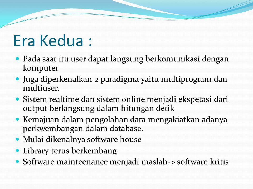 Era Kedua : Pada saat itu user dapat langsung berkomunikasi dengan komputer Juga diperkenalkan 2 paradigma yaitu multiprogram dan multiuser. Sistem re