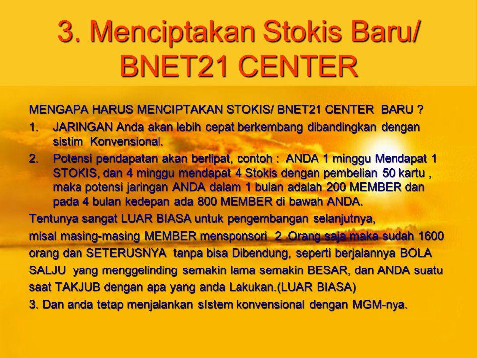 2. Menjadi Stokis Daftarkan diri anda sebagai STOKIS di BNET21 sebagai langkah awal anda memulai bisnis besar di Bnet21 dengan banyak keuntungan. 1. R