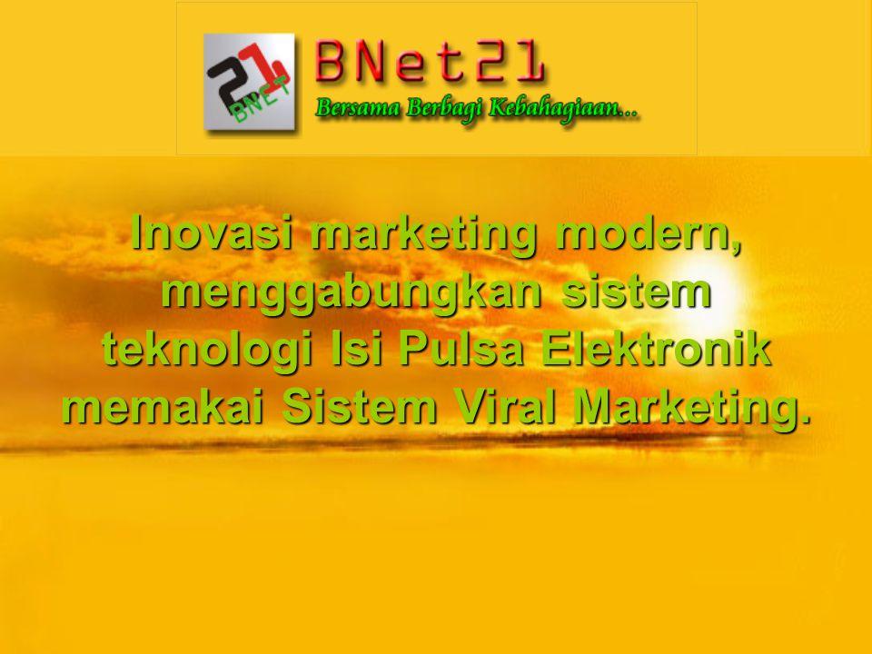 Inovasi marketing modern, menggabungkan sistem teknologi Isi Pulsa Elektronik memakai Sistem Viral Marketing.