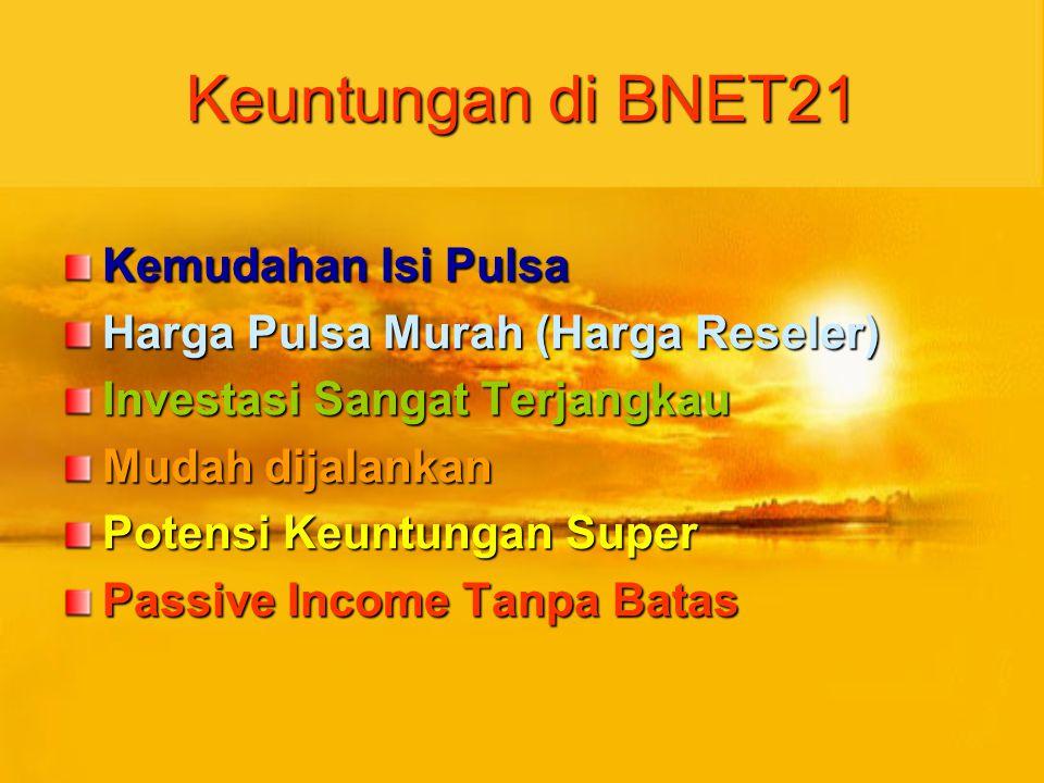 Keuntungan di BNET21 Kemudahan Isi Pulsa Harga Pulsa Murah (Harga Reseler) Investasi Sangat Terjangkau Mudah dijalankan Potensi Keuntungan Super Passive Income Tanpa Batas