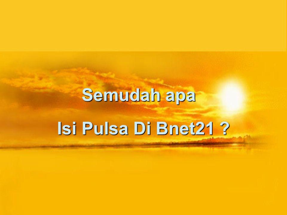 Semudah apa Isi Pulsa Di Bnet21 ?