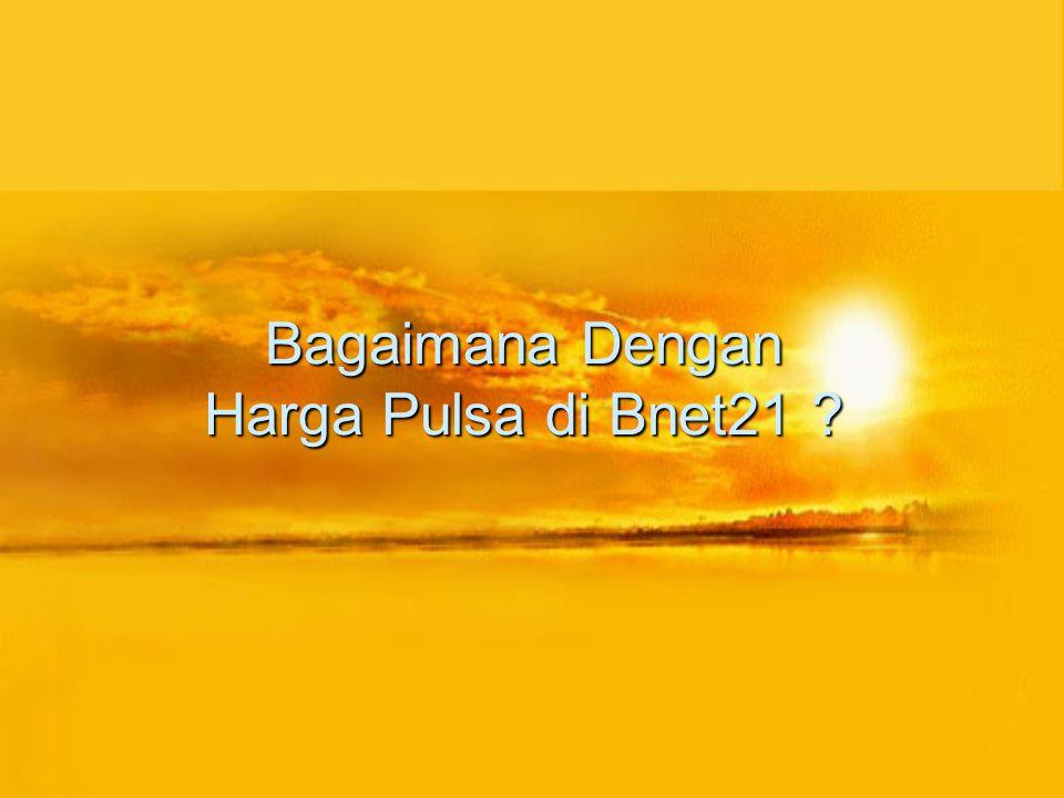 Bagaimana Dengan Harga Pulsa di Bnet21 ?