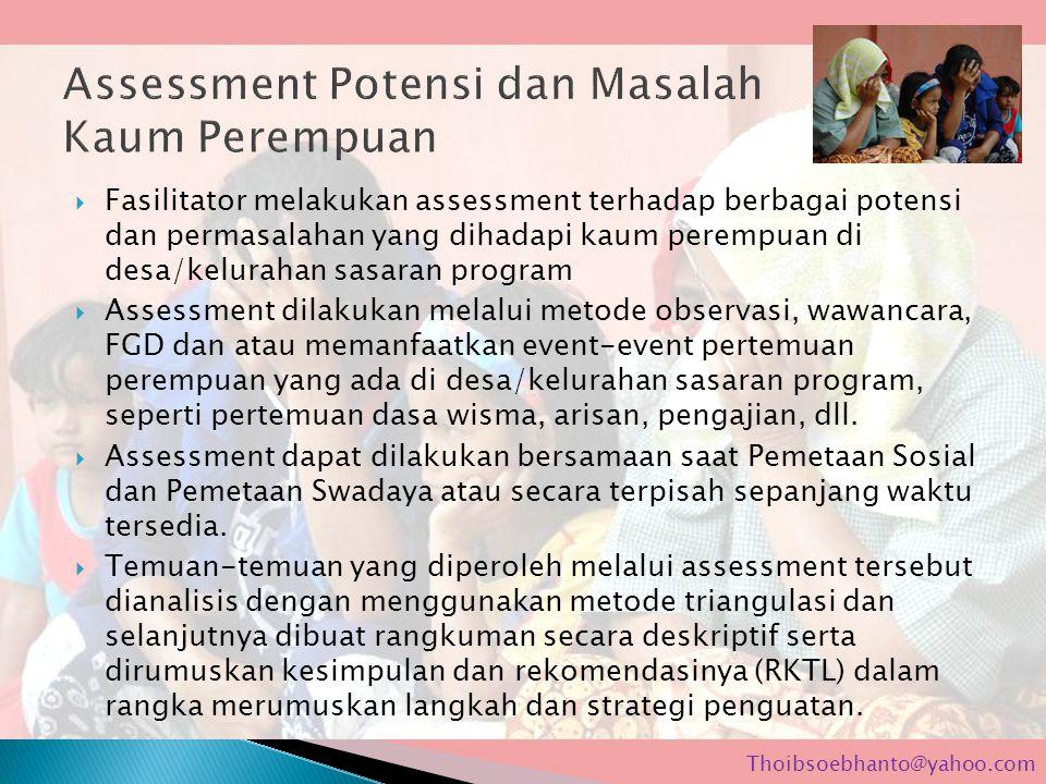  Fasilitator melakukan assessment terhadap berbagai potensi dan permasalahan yang dihadapi kaum perempuan di desa/kelurahan sasaran program  Assessm