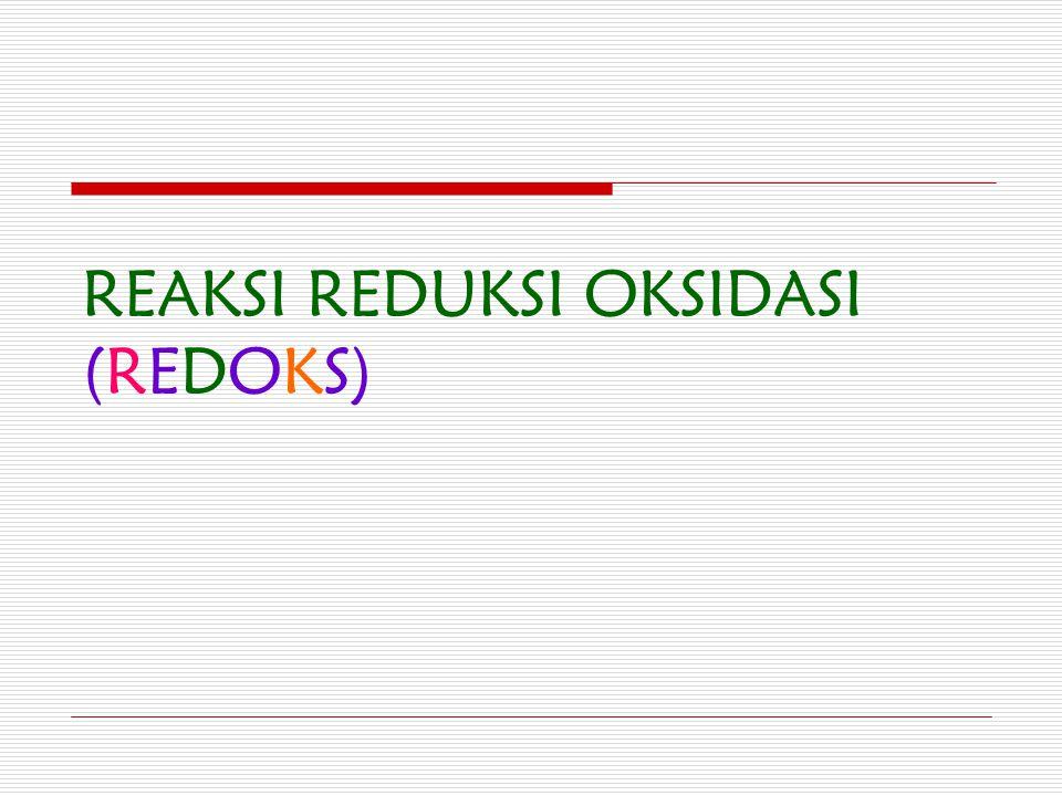 REAKSI REDUKSI OKSIDASI (REDOKS)