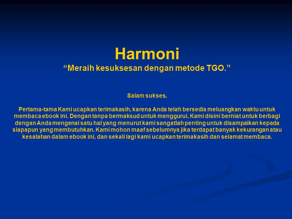 """Harmoni """"Meraih kesuksesan dengan metode TGO."""" Salam sukses, Pertama-tama Kami ucapkan terimakasih, karena Anda telah bersedia meluangkan waktu untuk"""