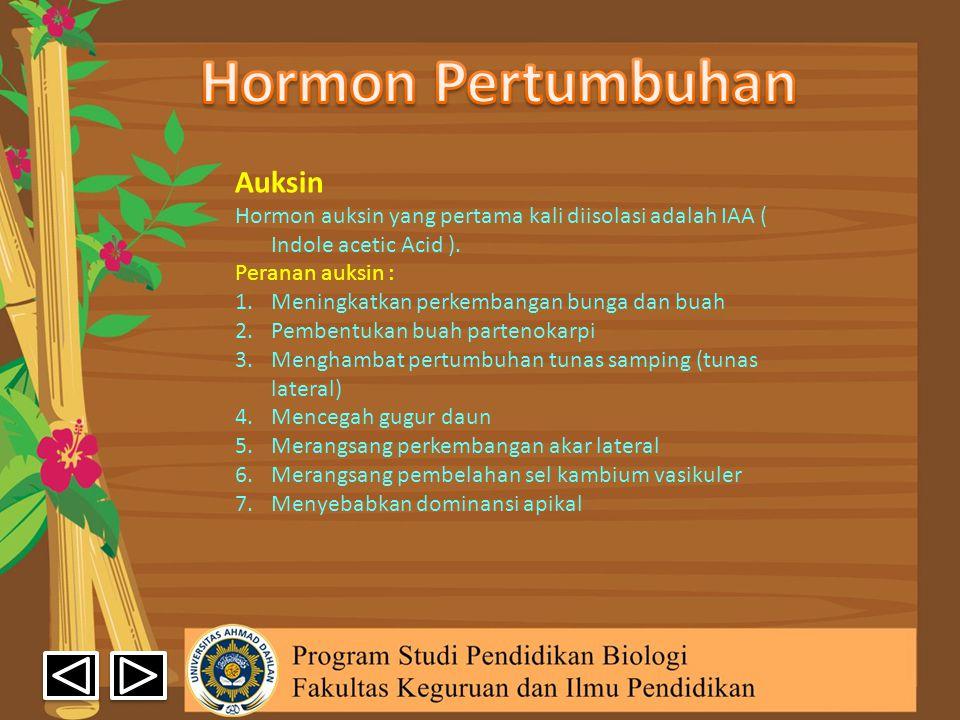 Auksin Hormon auksin yang pertama kali diisolasi adalah IAA ( Indole acetic Acid ). Peranan auksin : 1.Meningkatkan perkembangan bunga dan buah 2.Pemb