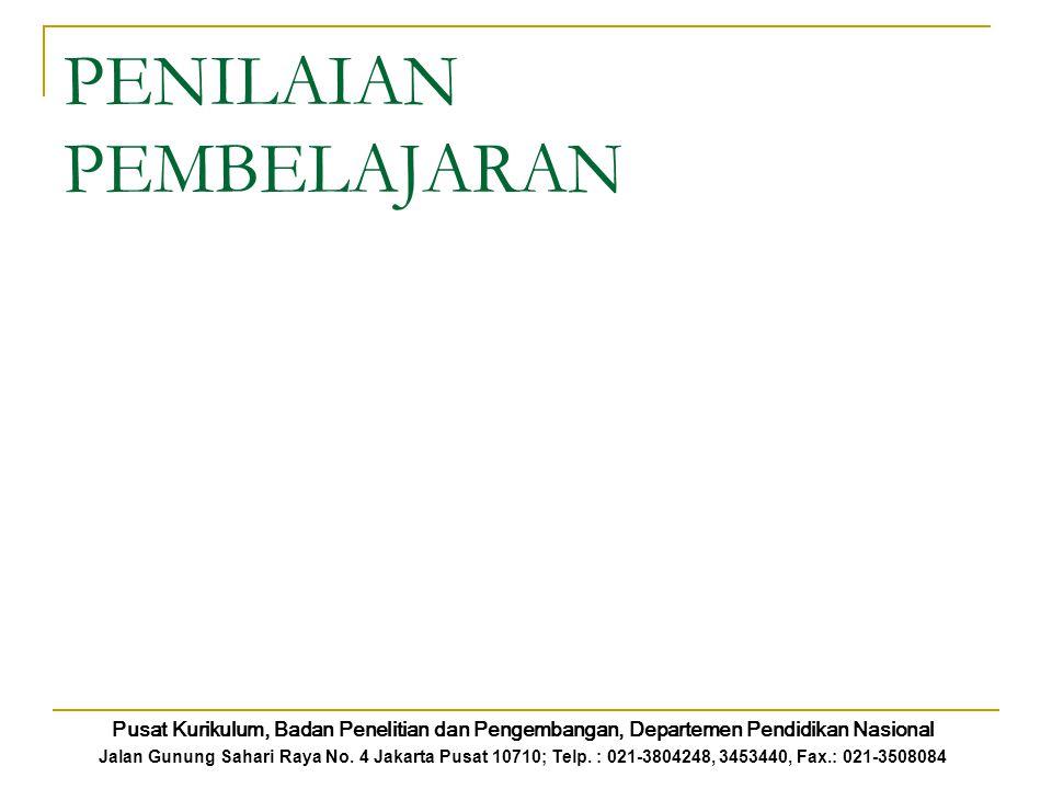 PENILAIAN PEMBELAJARAN Pusat Kurikulum, Badan Penelitian dan Pengembangan, Departemen Pendidikan Nasional Jalan Gunung Sahari Raya No. 4 Jakarta Pusat